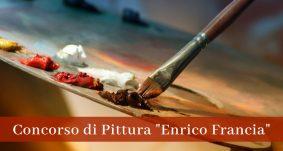 """Concorso di Pittura Premio """"Enrico Francia"""""""