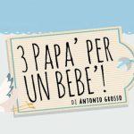 """15 dicembre 2018 - Spettacolo teatrale """"Tre papà per un bebè"""""""